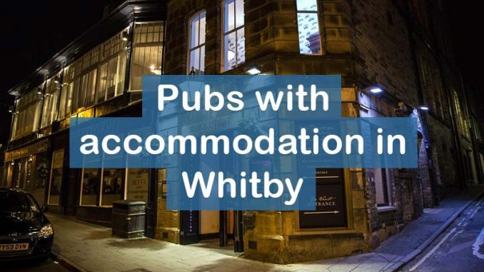 Pubs with Accommodation in Whitby