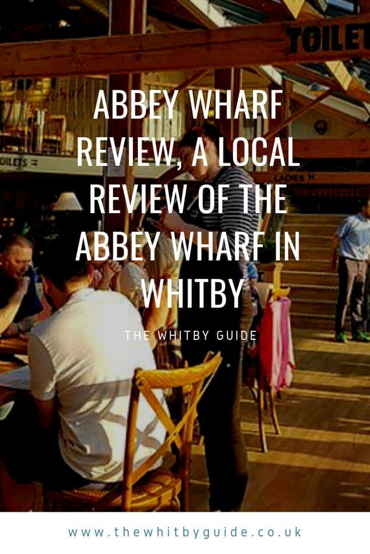 Abbey Wharf Review, A Local Review Of The Abbey Wharf in Whitby