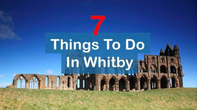 7 Whitby Points Of Interest