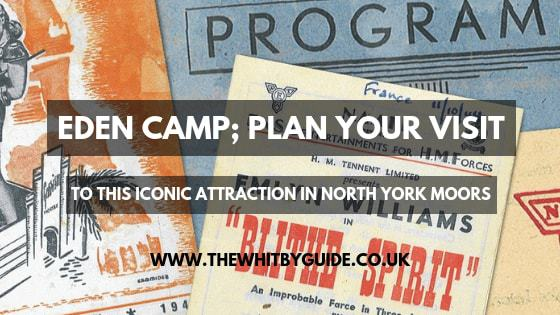 Eden Camp; Plan Your Visit To This Iconic Attraction In North York Moors - Header